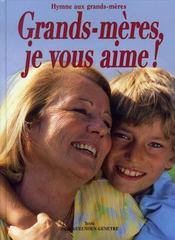 Grands-mères, je vous aime ! ; hymne aux grands-mères - Intérieur - Format classique