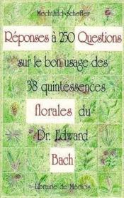 Reponses A 250 Questions Sur Le Bon Usage Des 38 Quintessences Florales - Couverture - Format classique