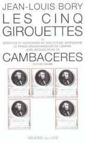 Les cinq girouettes ; ou servitude et souplesse de son altesse sérénissime le prince chancelier Jean-Jacques Régis de Cambacéres, Duc de Parme - Intérieur - Format classique
