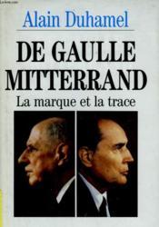 De Gaulle Mitterrand. La Marque Et La Trace. - Couverture - Format classique
