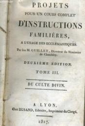 Projets Pour Un Cours Complet D'Instructions Familieres A L'Usage Des Ecclesiastiques Tome Iii - Couverture - Format classique