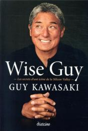 Vente  Wise guy ; les secrets d'une icone de la Silicon Valley  - Guy Kawasaki