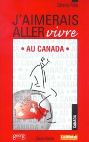 J'Aimerais Aller Vivre Au Canada - Couverture - Format classique