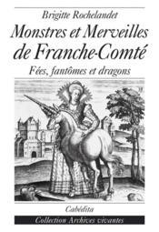 Monstres Et Merveilles De Franche-Conte - Couverture - Format classique