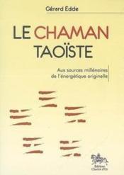 Le chaman taoïste ; aux sources millénaires de l'énergétique originelle - Couverture - Format classique