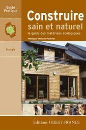 Construire sain et naturel ; le guide des matériaux écologiques - Intérieur - Format classique