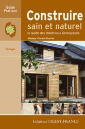 Construire sain et naturel ; le guide des matériaux écologiques - Couverture - Format classique
