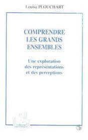 Comprendre Les Grands Ensembles ; Une Exploration Des Representations Et Des Perceptions - Intérieur - Format classique