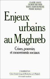 Enjeux urbains au Maghreb ; crises, pouvoirs et mouvements sociaux - Couverture - Format classique