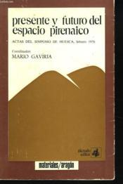 Presente Y Futuro Del Espacio Pirenaico. Actas Del Simposio De Huesca, Febrero 1976. - Couverture - Format classique