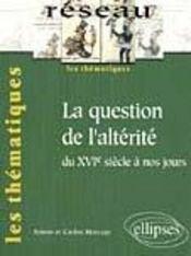 La Question De L'Alterite Du Xvie Siecle A Nos Jours Les Thematiques - Intérieur - Format classique