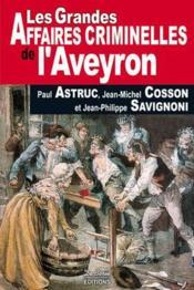 Les grandes affaires criminelles de l'Aveyron - Couverture - Format classique