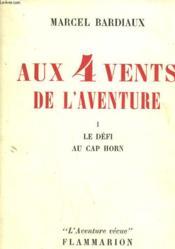 Aux 4 Vents De L'Aventure. Tome 1 : Le Defi Au Cap Horn. - Couverture - Format classique