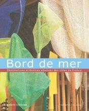 Bord de mer ; destinations et bonnes adresses des cotes de France - Intérieur - Format classique