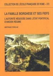 La famille Borghese et ses fiefs ; l'autorité négociée dans l'état pontifical d'ancien régime - Couverture - Format classique