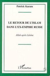 Le Retour De L'Islam Dans L'Ex Empire Russe : Allah Apres Lenine - Intérieur - Format classique