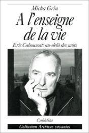 A L'Enseigne De La Vie, Eric Caboussat:Au-Dela Des Mots - Couverture - Format classique