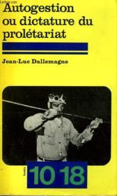 Autogestion Ou Dictature Du Proletariat - - Essai Sur La Gestion Des Etats Ouvriers - Couverture - Format classique