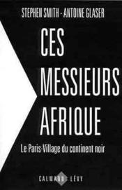 Vente  Ces messieurs afrique - le paris-village du continent noir  - Glaser-A+Smith-S - Stephen Smith - Smith/Glaser
