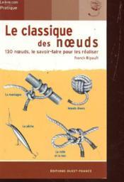 Le classique des noeuds ; 130 noeuds, le savoir-faire pour les réaliser - Couverture - Format classique