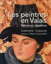 Les peintres en Valais ; peintures alpestres - Couverture - Format classique