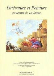 Litterature Et Peinture Au Temps De Le Sueur. Colloque Organise Par L E Musee De Grenoble Et L'Unive - Intérieur - Format classique