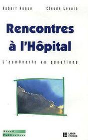 Rencontres à l'hôpital ; l'aumônerie en questions - Couverture - Format classique