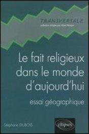 Le Fait Religieux Dans Le Monde D'Aujourd'Hui Essai Geographique - Intérieur - Format classique