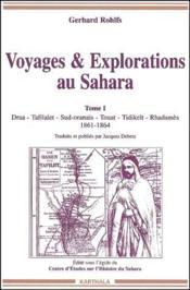 Voyages & explorations au Sahara t.1 ; Draa, Tafilalet, Sud-oranais, Touat, Tidikelt, Rhadamès, 1861-1864 - Couverture - Format classique