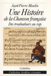 Une histoire de la chanson française ; des troubadours au rap - Couverture - Format classique