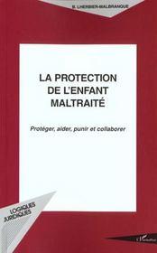 La protection de l'enfant maltraité ; protéger, aider, punir et collaborer - Intérieur - Format classique