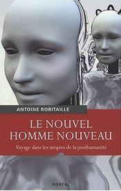 Le nouvel homme nouveau ; voyage dans les utopies de la posthumanité - Intérieur - Format classique