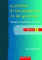 Systèmes d'information et de gestion ; épreuve 8 ; diplôme de comptabilité et de gestion ; corrigé - Intérieur - Format classique