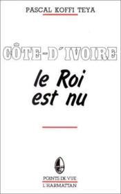 Côte d'Ivoire ; le roi est nu - Couverture - Format classique