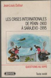 Les crises internationales de pekin 1900 a sarajevo 1995 - Couverture - Format classique