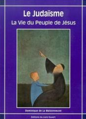 Le judaisme ; la vie du peuple de Jésus - Couverture - Format classique