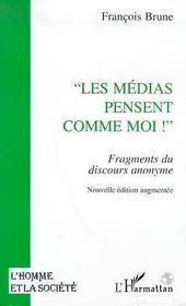 Les Medias Pensent Comme Moi ! Fragments Du Discours Anonyme - Intérieur - Format classique