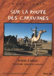 Sur les routes des caravanes t.3 ; d'Atar à Néma - Couverture - Format classique
