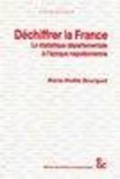 Dechiffrer la france ; la statistique departementale a l'epoque napoleonienne - Intérieur - Format classique