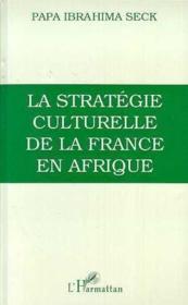 La stratégie culturelle de la France en Afrique - Couverture - Format classique