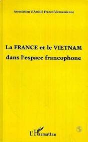 La France Et Le Vietnam Dans L'Espace Francophone - Couverture - Format classique