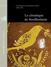 La céramique de soufflenheim ; cent cinquante ans de production en Alsace 1800 - 1950 - Couverture - Format classique