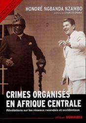 Crimes organisés en Afrique centrale ; révélations sur les réseaux rwandais et occidentaux - Couverture - Format classique