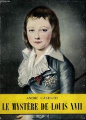Le Mystere De Louis Xvii. Collection L'Histoire Illustree N° 16. - Couverture - Format classique