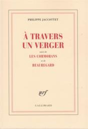 À travers un verger ; les cormorans ; Beauregard  - Philippe Jaccottet