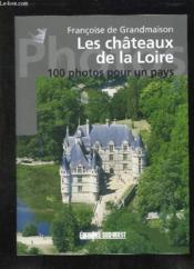 Châteaux de la Loire en 100 photos - Couverture - Format classique