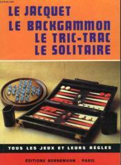 Le Jacquet, Le Backgammon, Le Tric Trac, Le Solitaire. - Couverture - Format classique