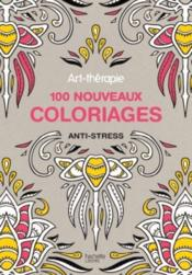 Art-Therapie ; 100 Nouveaux Coloriages Anti-Stress - Couverture - Format classique