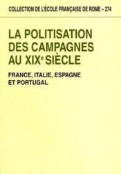 La Politisation Des Campagnes Au Xixe Siecle. France, Italie, Espagne, Portugal Actes Du Colloque In - Couverture - Format classique