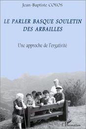 Le parler basque souletin des Arbailles ; une approche de l'ergativité - Intérieur - Format classique